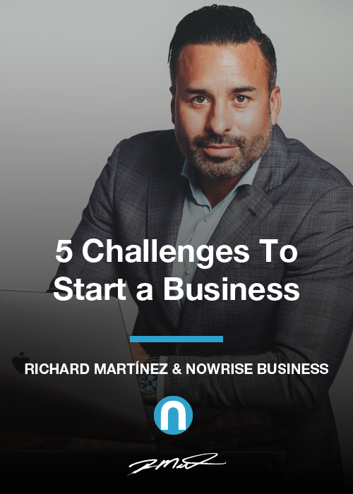Richard Martinez Business Courses - 5 Challenges to Start a Business