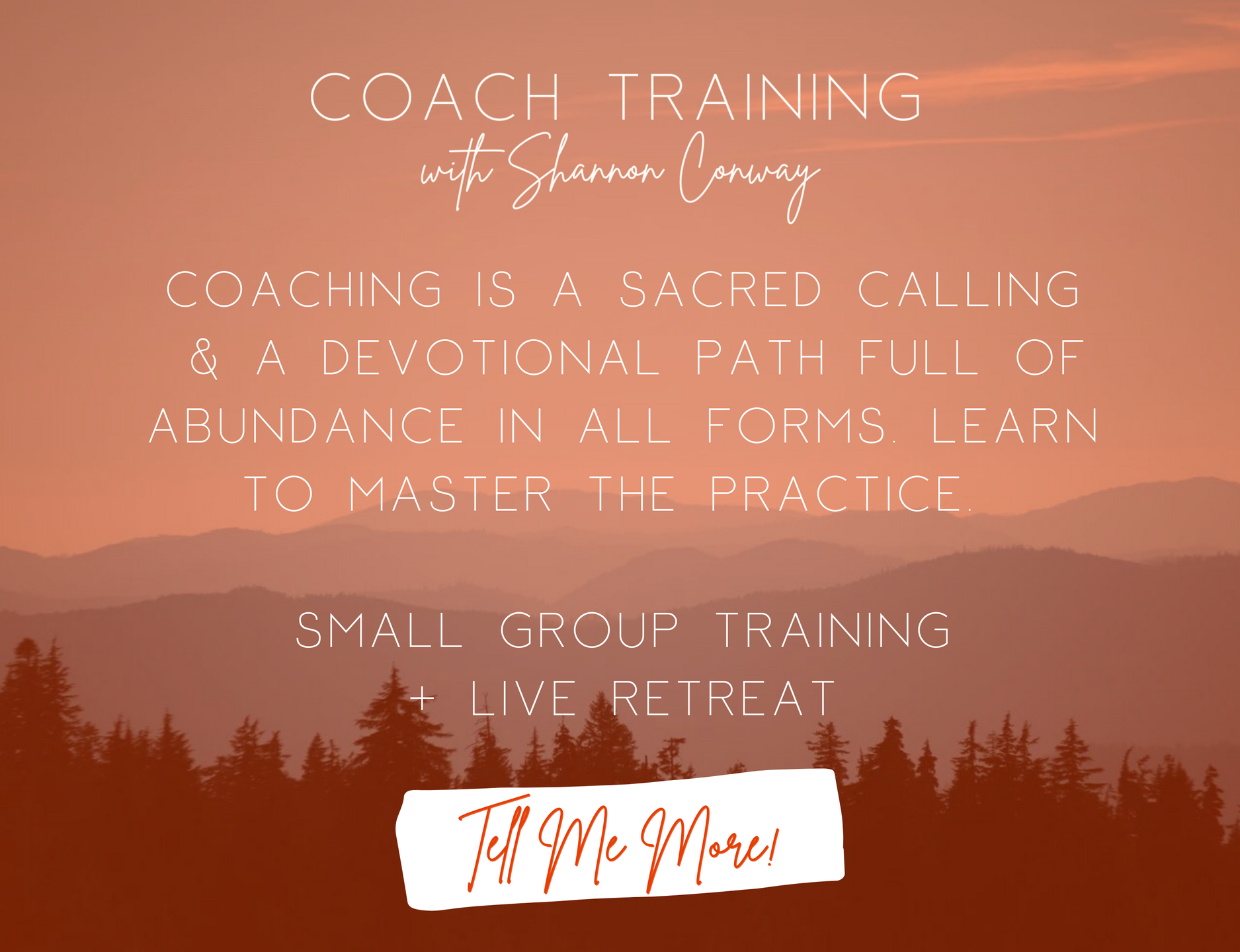 Coach Training with Shannon Conway: Coaching is a sacred calling and a devotional path full of abundance in all forms. Learn to master the practice. Small Group Training and Live retreat. Tell Me More!