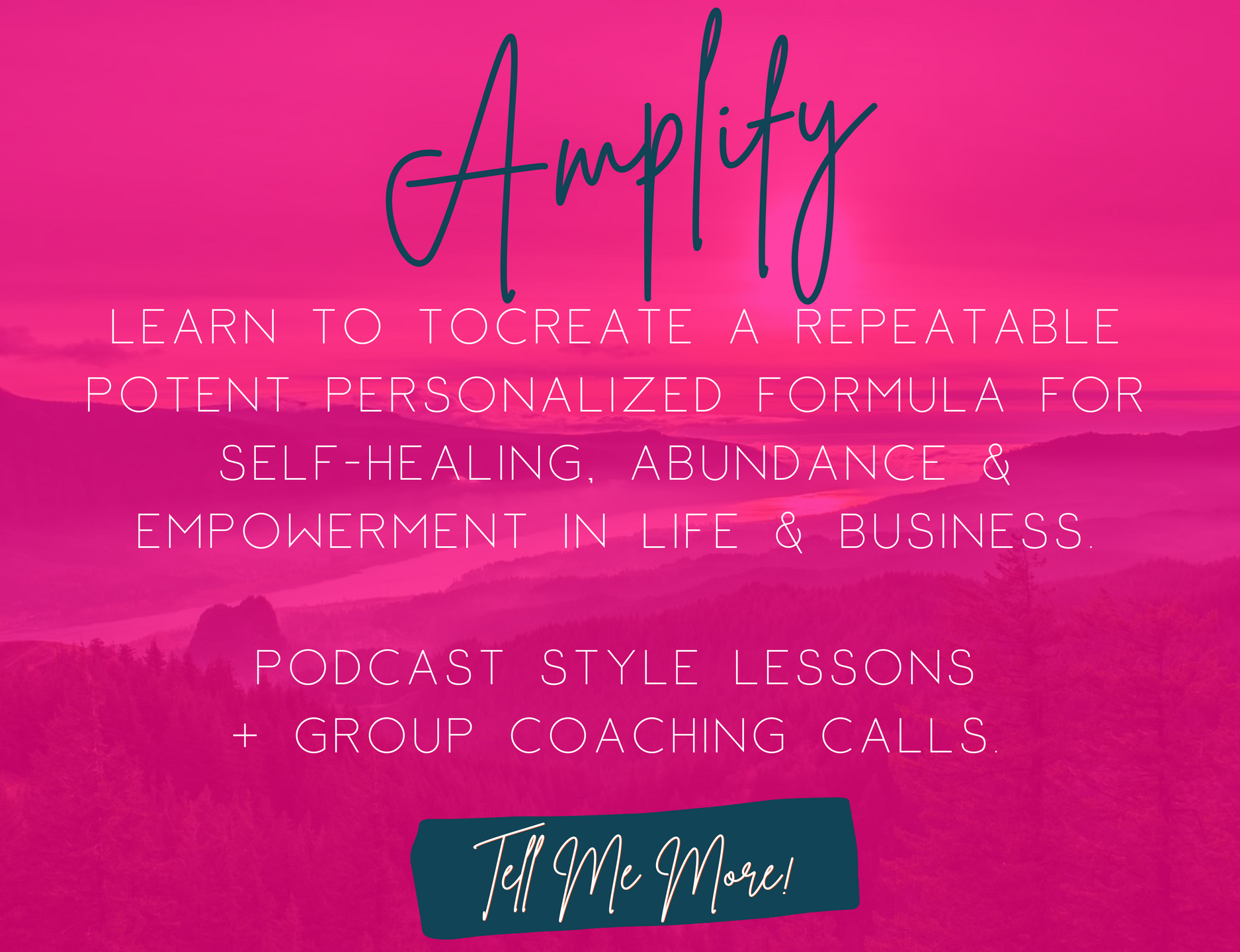 Amplify: Learn to to create a repeatable potent Personalized formula for self-healing, Abundance & empowerment in life & business.  Podcast style lessons and Group Coaching calls. Tell Me More!