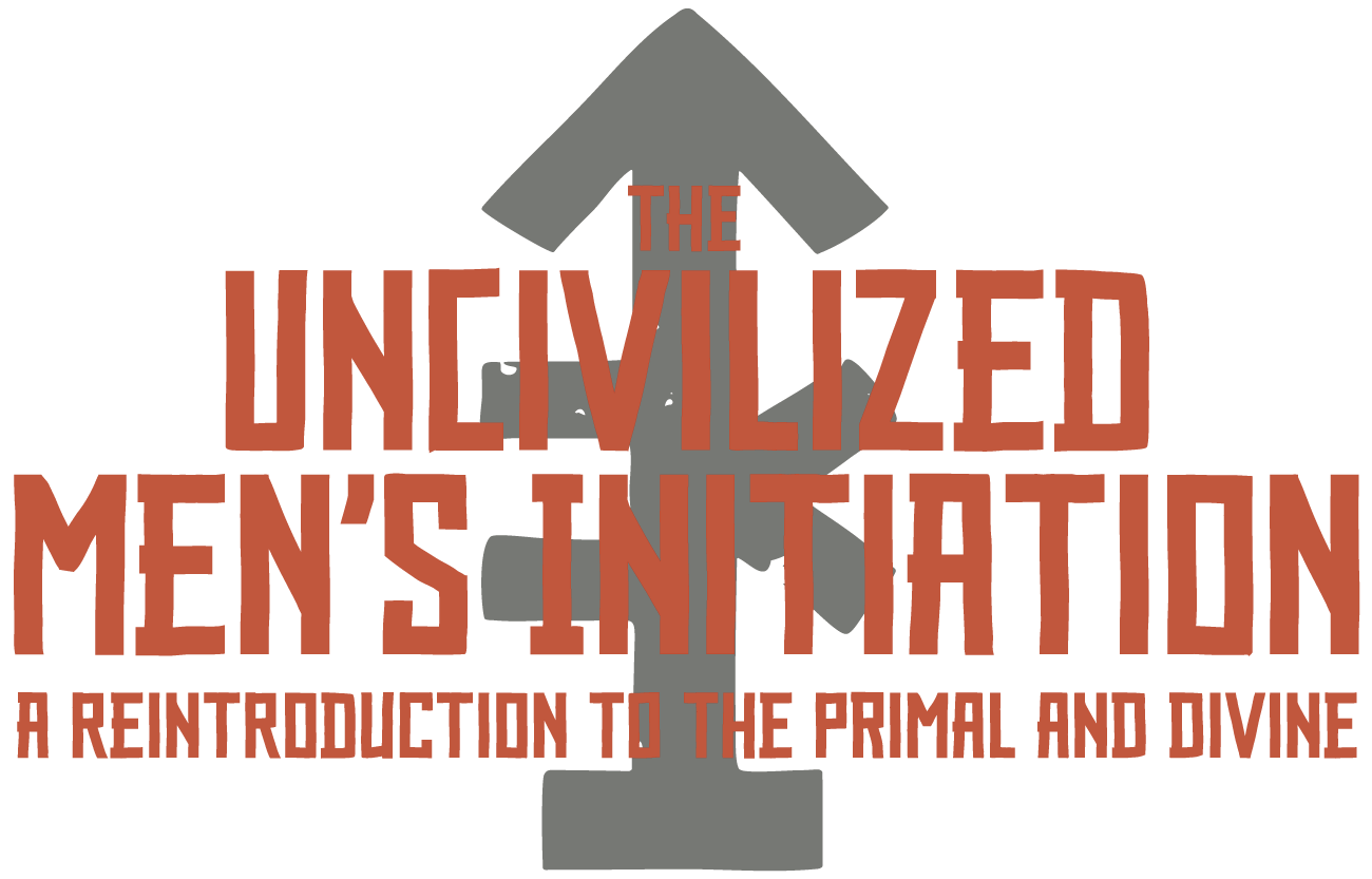The UNcivilized Men's Initiation: A Reintroduction to the Primal and Divine