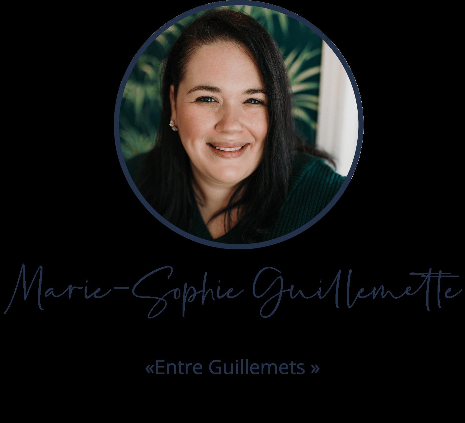 Marie-Sophie Guillemette, «Entre Guillemets »