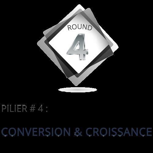 PILIER NO4 : CONVERSION & CROISSANCE