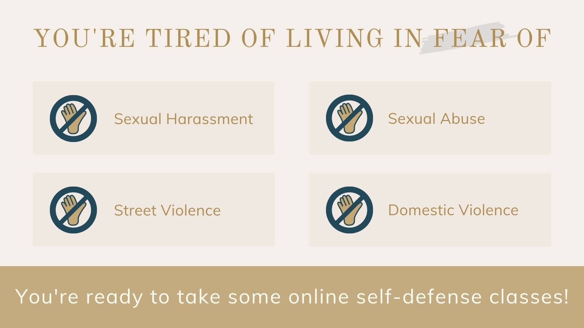 you're tired of living in fear of sexual harassment, sexual abuse, street violence, and domestic violence. You're ready to take some online self-defense classes.