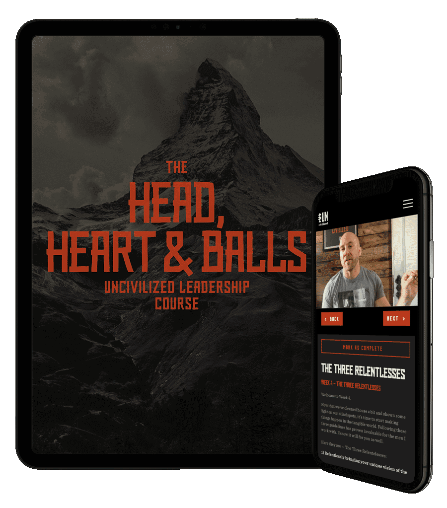 The Head Heart and Balls UNcivilized Leadership Course