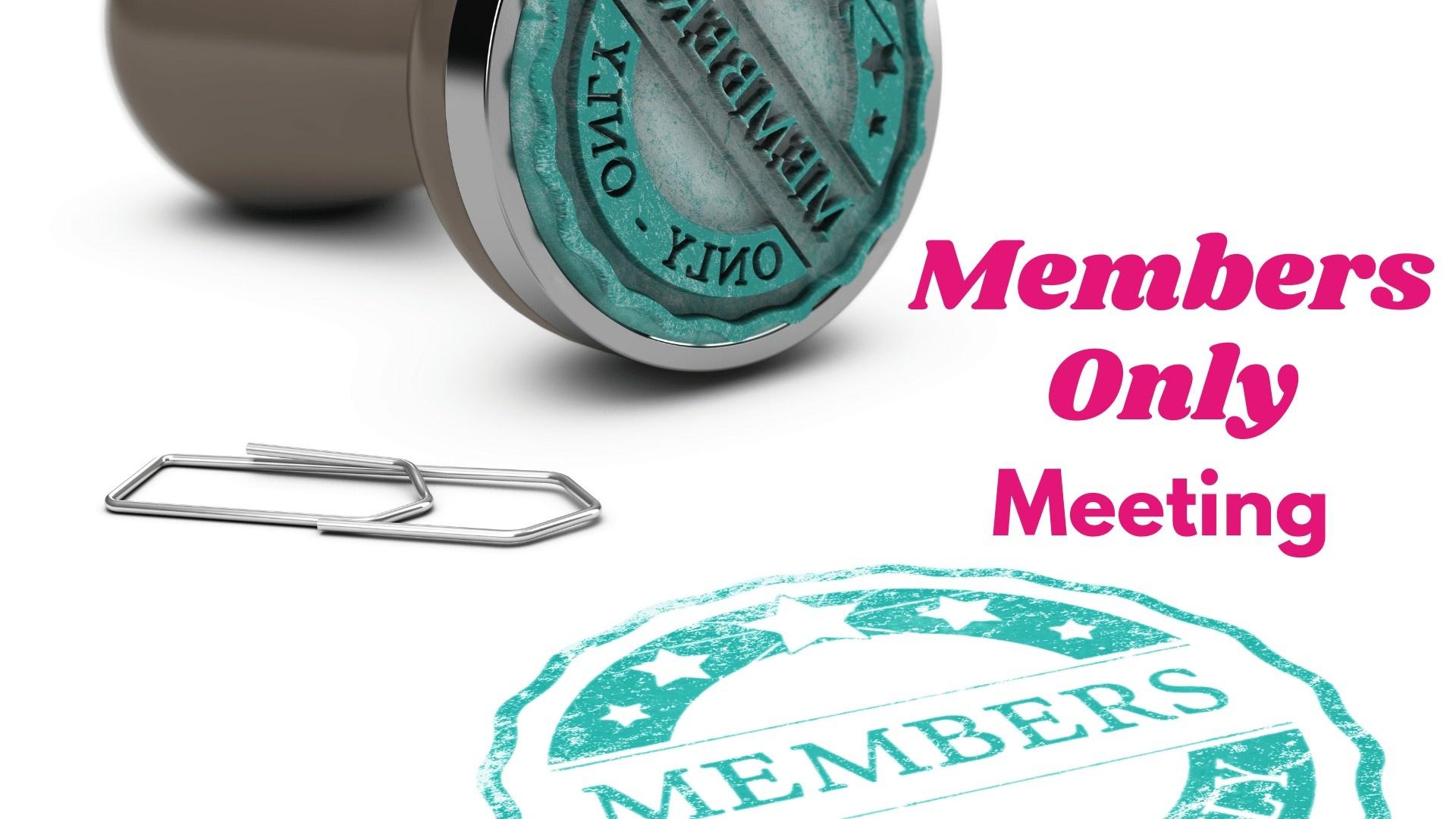 Members Only Meeting