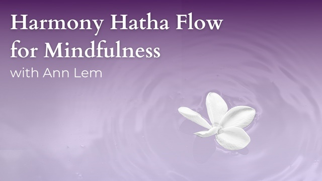 Harmony Hatha Flow for Mindfulness with Ann Lem