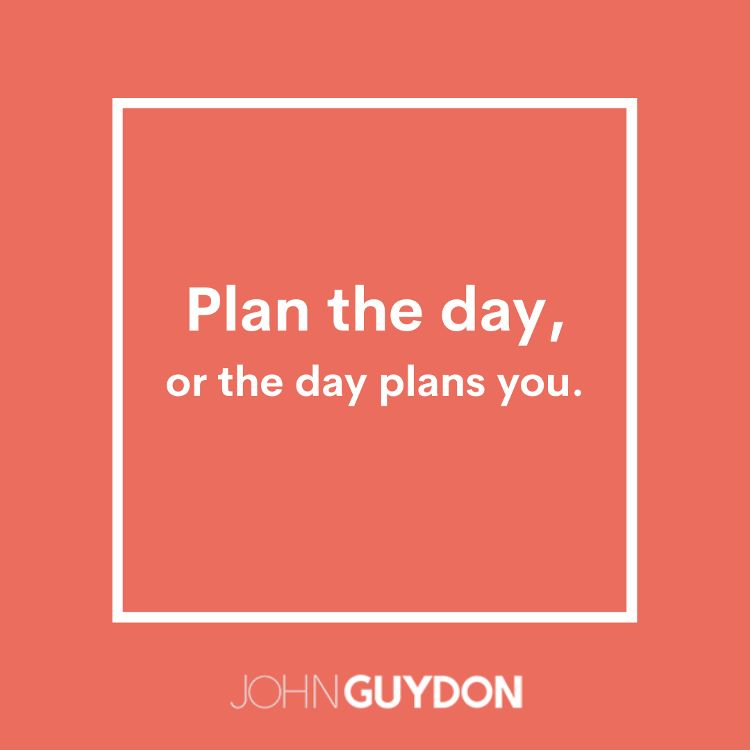 plan the day or the day plans you
