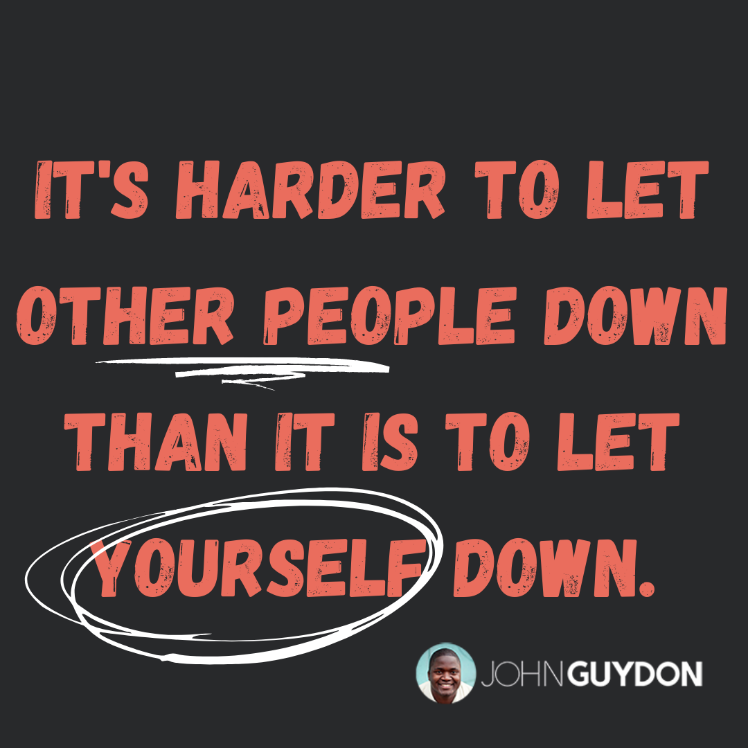Harder to let other people down than it is to let yourself down