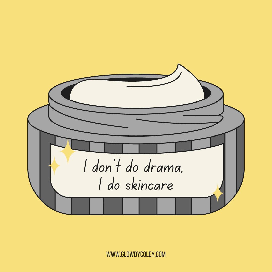 I don't do drama, I do skincare