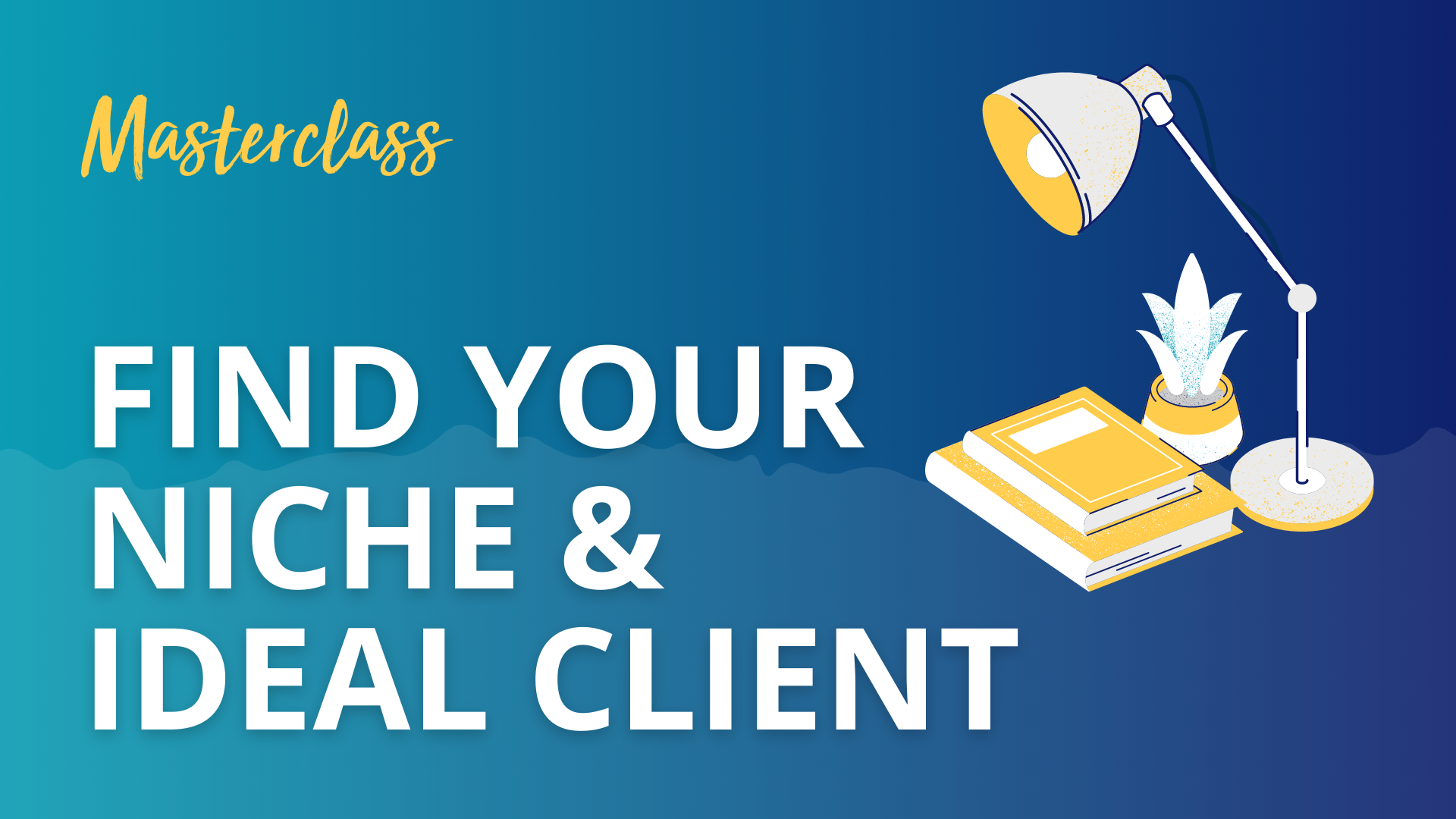 Uncover Your Niche & Ideal Client Masterclass