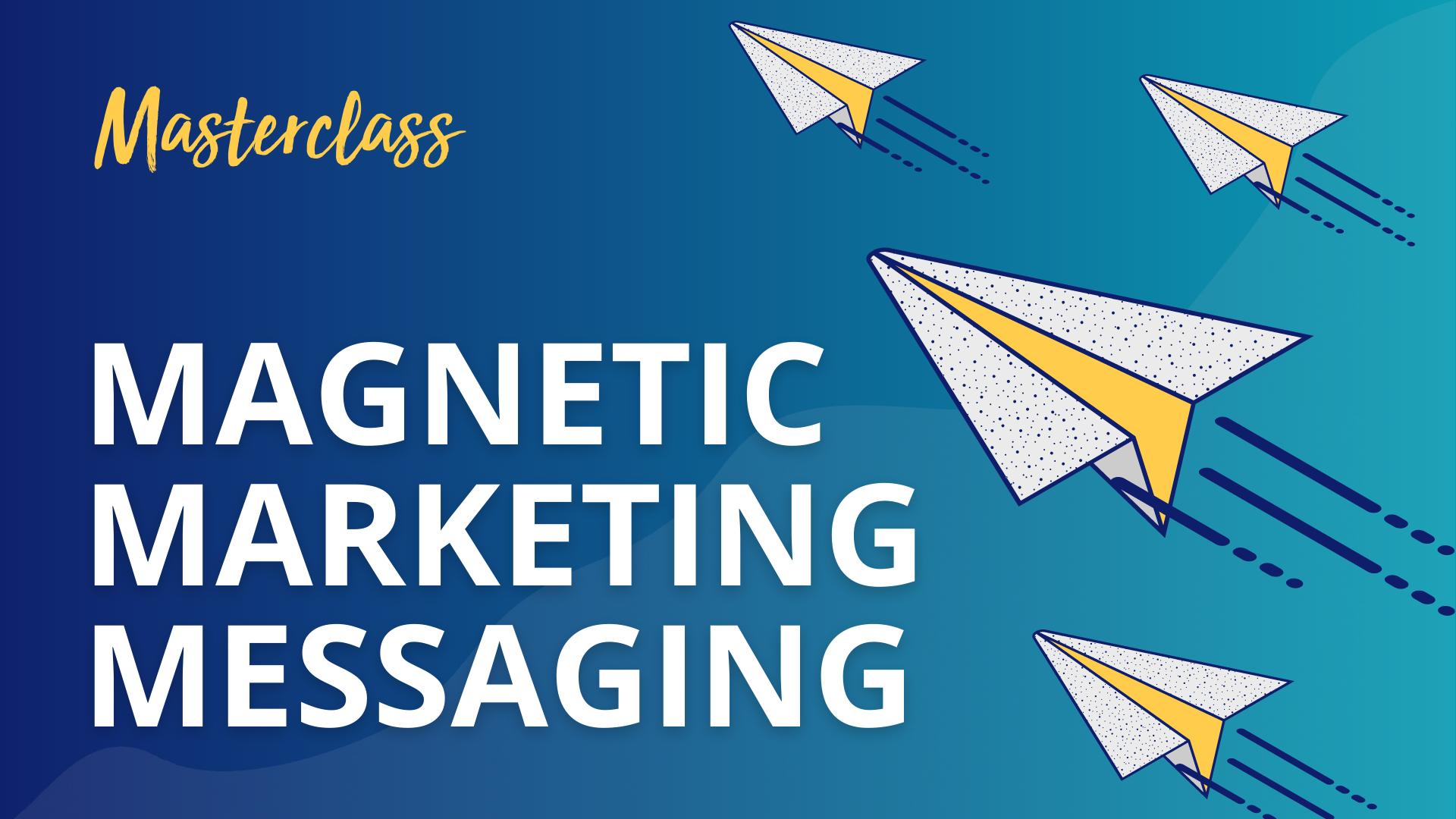 Magnetic Marketing Messaging masterclass by Jessica Osborn