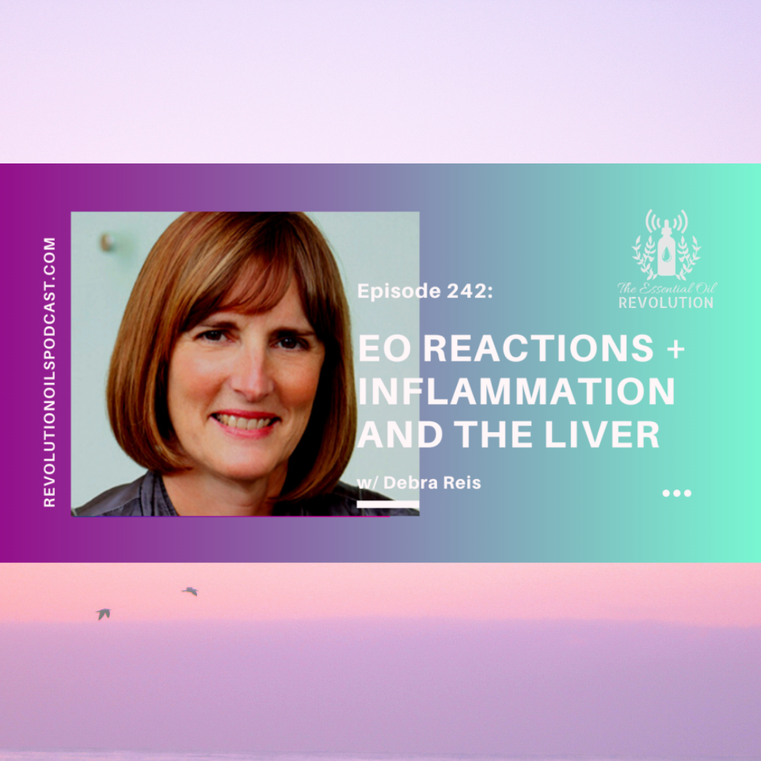 EO Reactions, Inflammation, and Liver Health w/ Debra Reis
