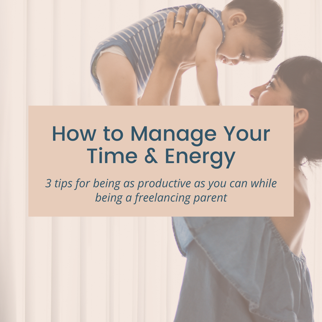 how to manage your time and energy as a freelancing parent