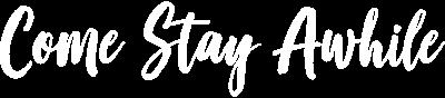 Come Stay Awhile Logo