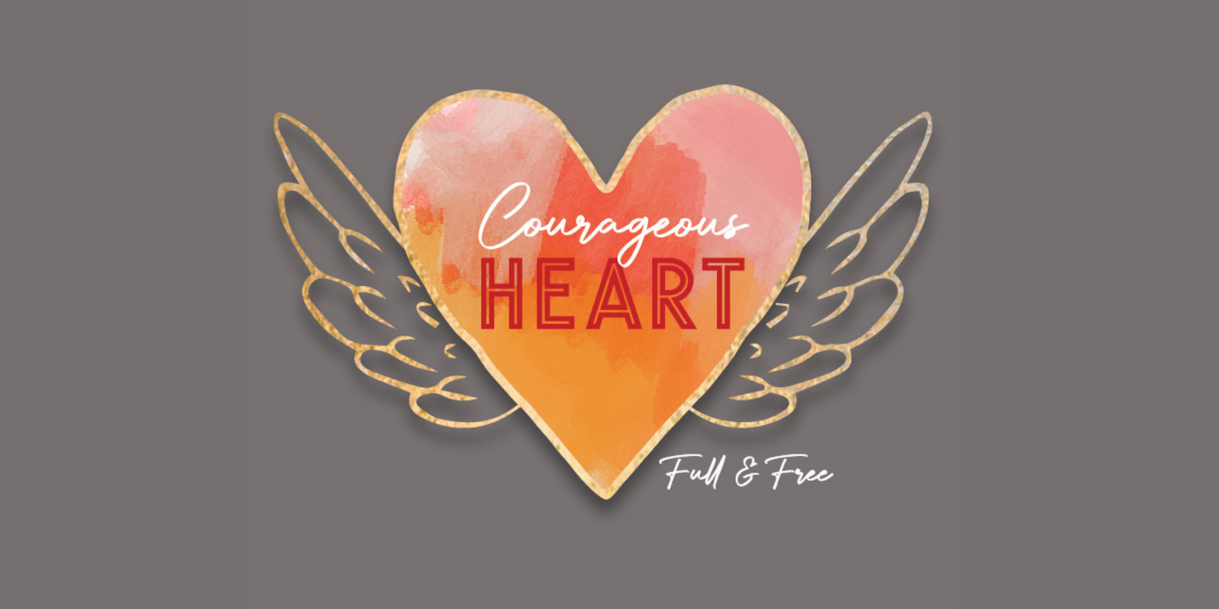 Courageous Heart: Full & Free