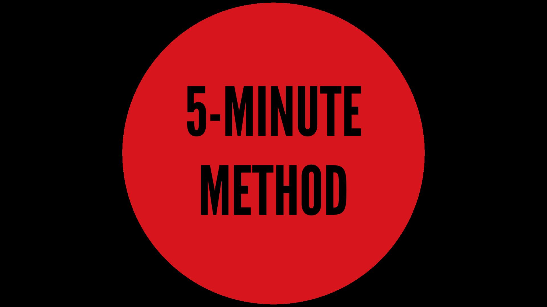 5-MINUTE METHOD