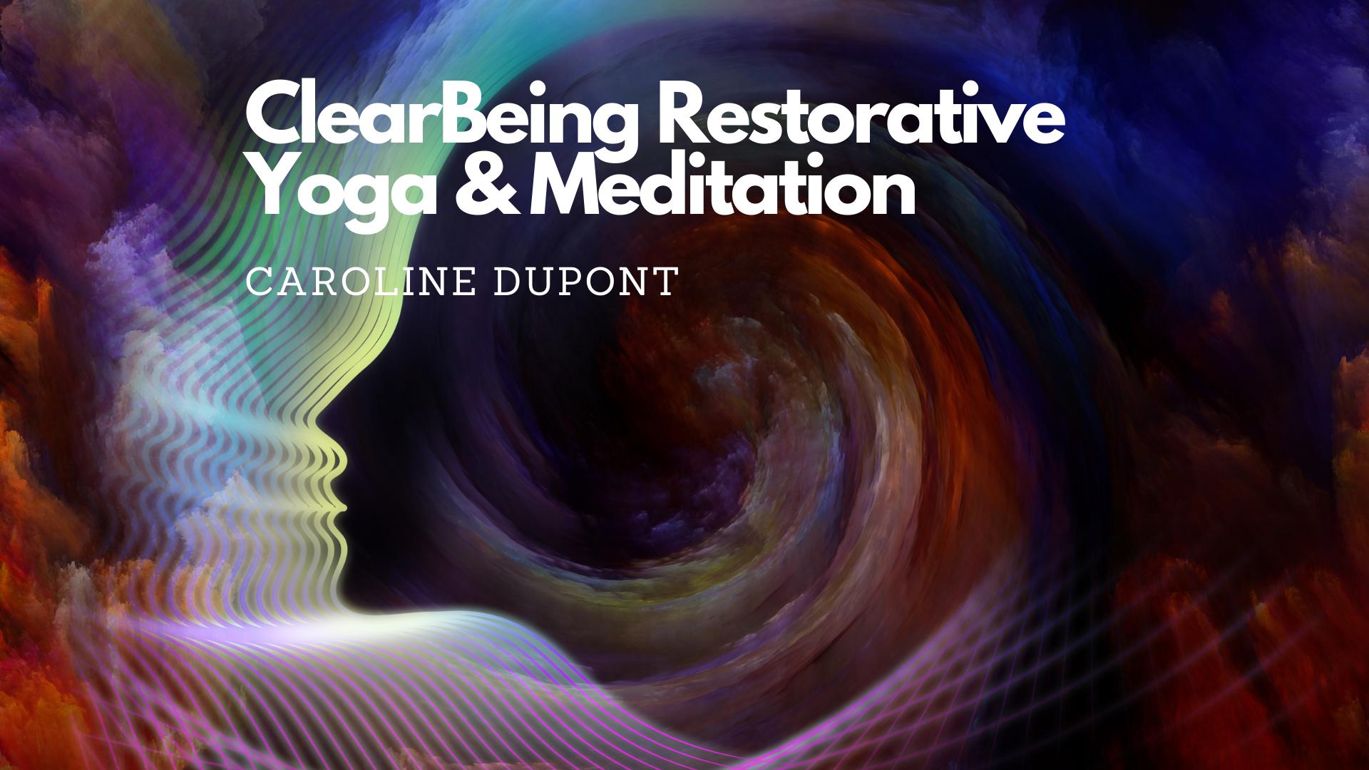 ClearBeing Restorative Yoga & Meditation