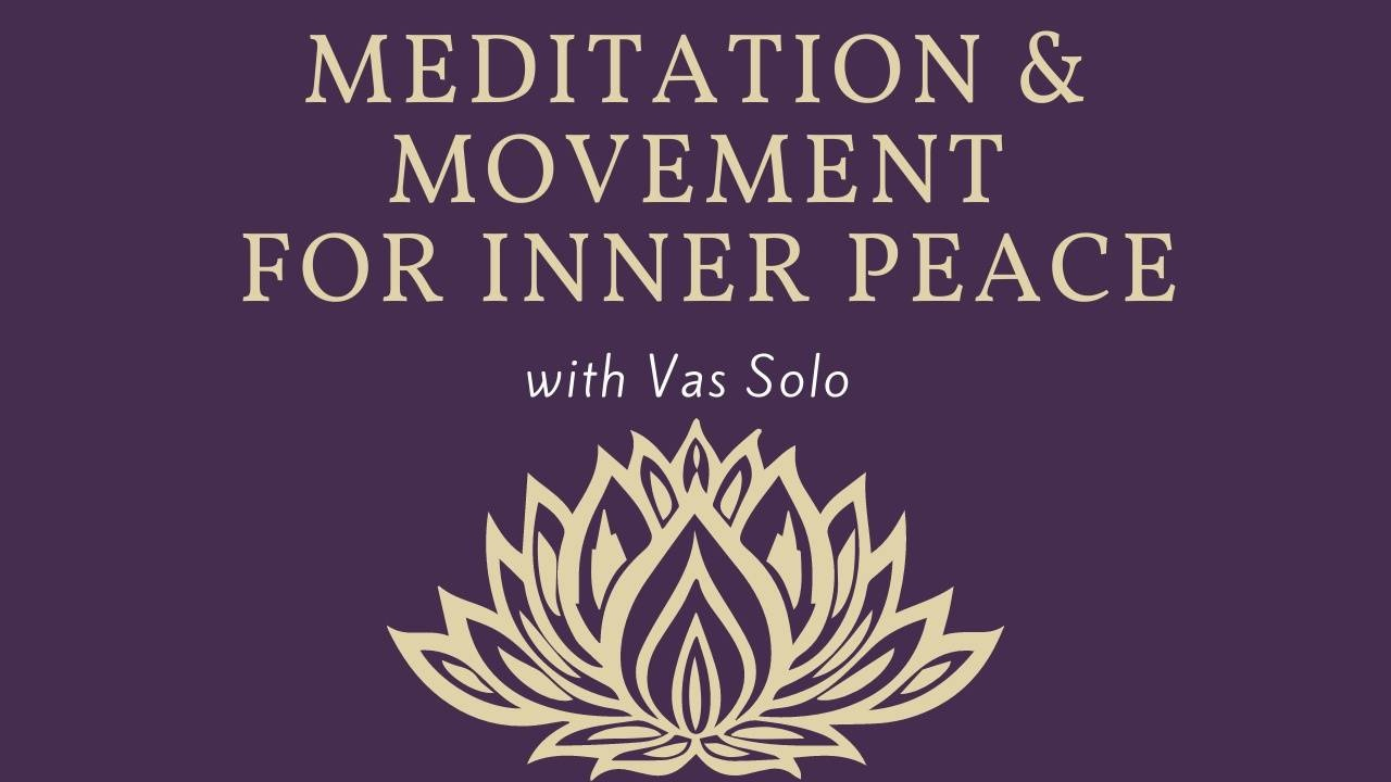 Meditation & Movement for Inner Peace with Vas Solo