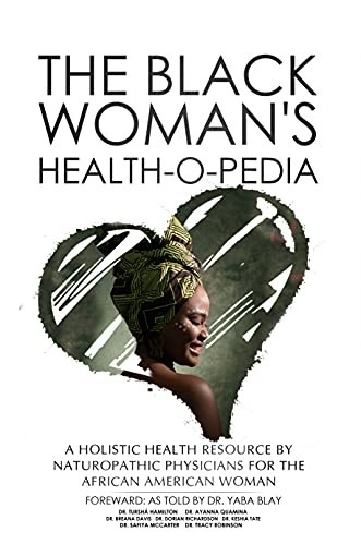 The Black Woman's Health-O-Pedia: A Holistic Health Resource by Naturopathic Physicians for the African American Woman