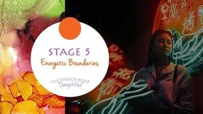 The Energy Body Demystified - Stage Five Energetic Boundaries