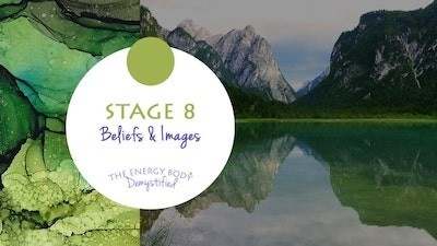The Energy Body Demystified - Stage Eight Beliefs and Images