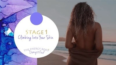 The Energy Body Demystified - Stage One Climbing into your skin