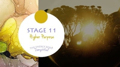 The Energy Body Demystified - Stage Eleven Higher Purpose
