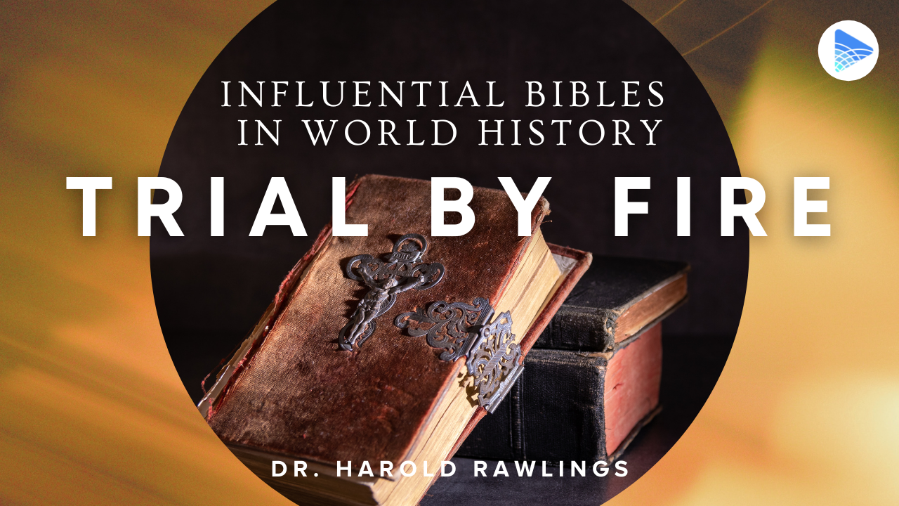 Trial By Fire 2: Influential Bibles in World History