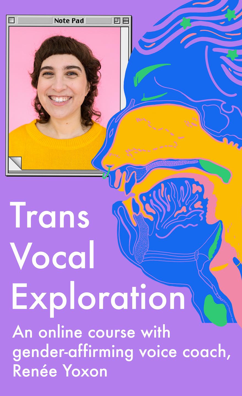 Trans Vocal Exploration: An online course with gender-affirming voice coach, Renée Yoxon