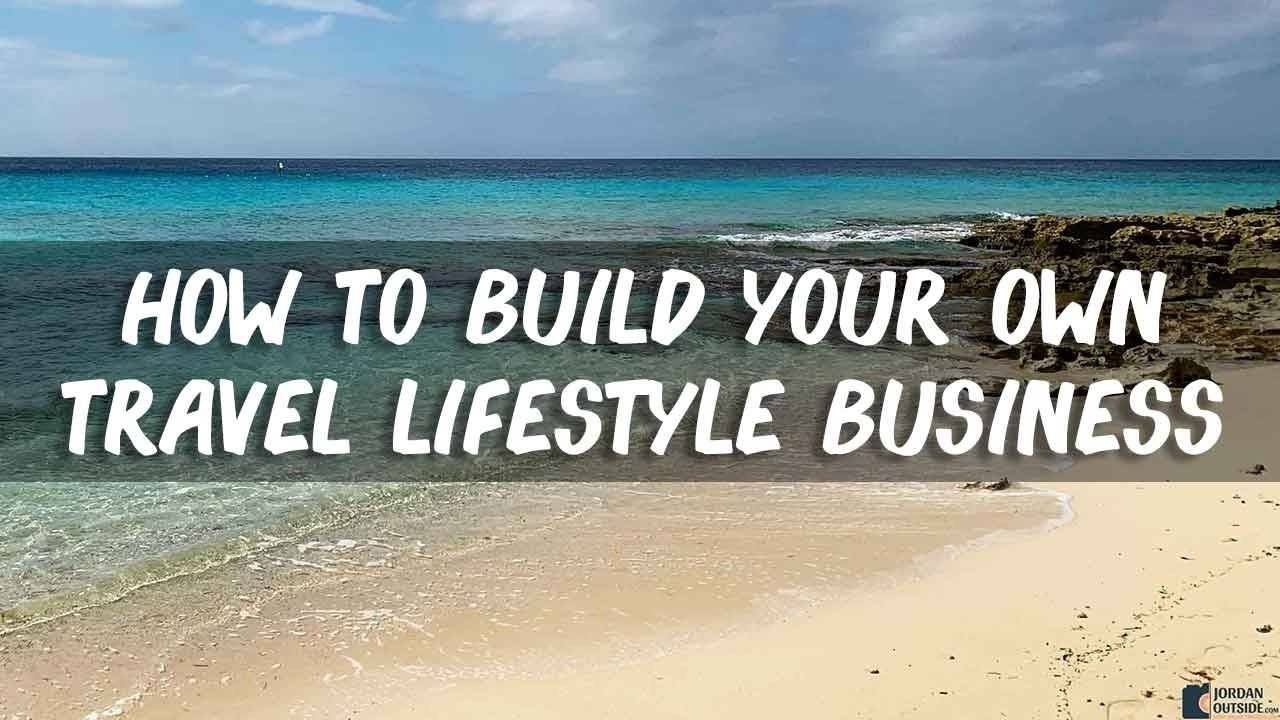 How to build your own travel lifestyle business