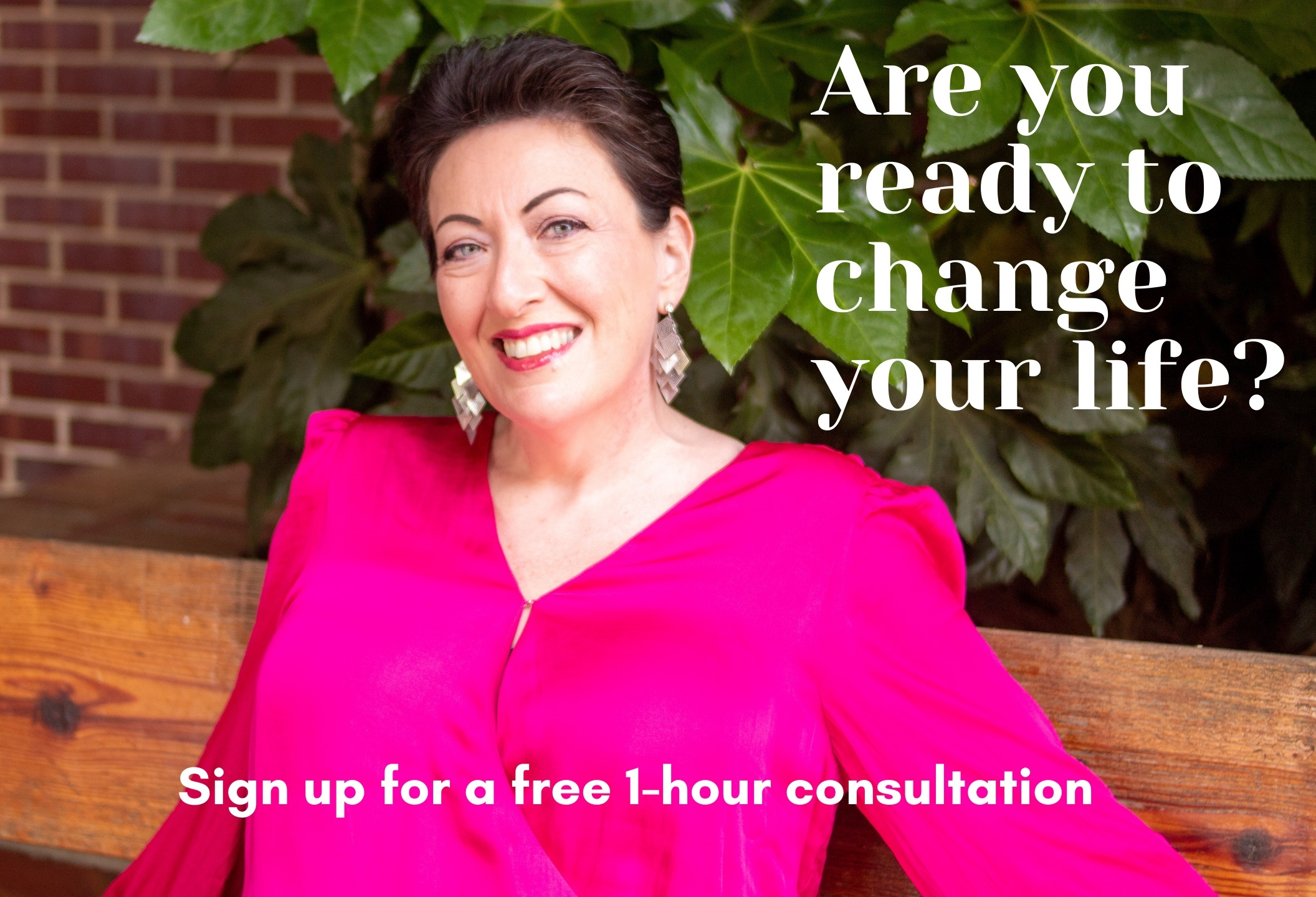 Are you ready to change your life? Sign up for a free 1-hour consultation (click here)