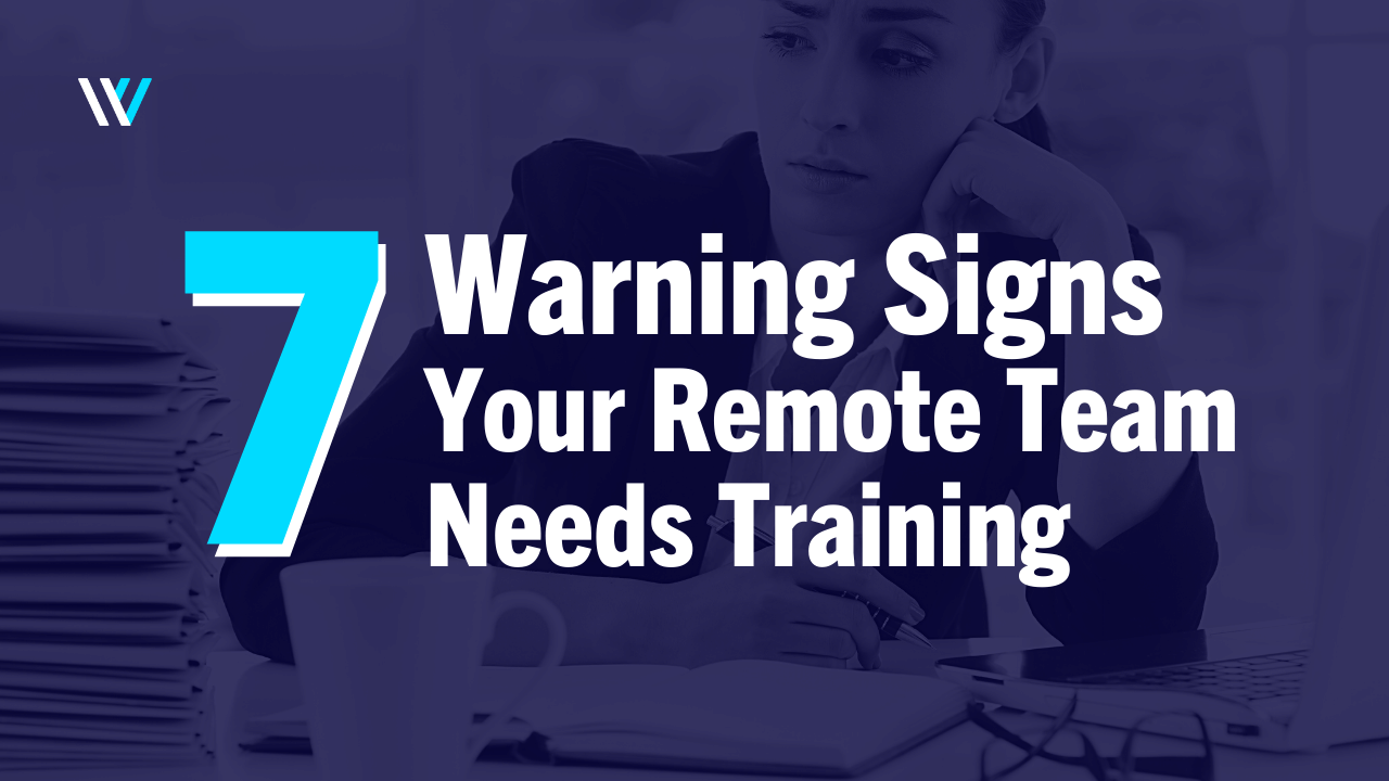 7 Warning Signs Your Remote Team Needs Training