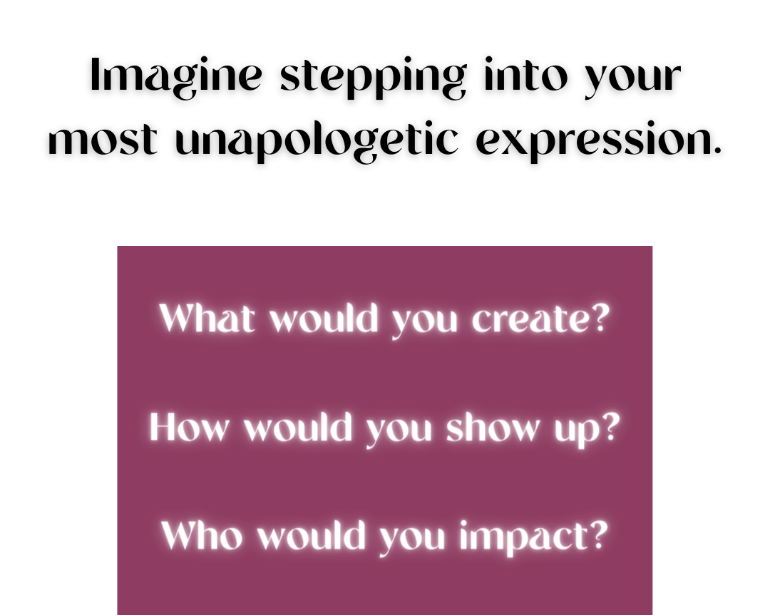 Imagine stepping into your most unapologetic expression. what would you create. multi-passionate
