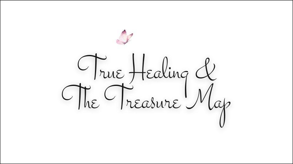 True Healing & The Treasure Map