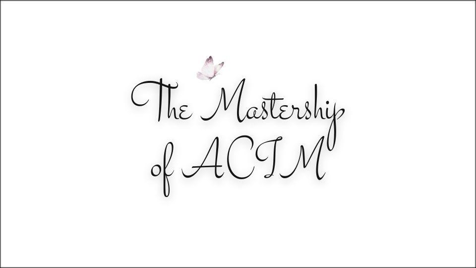 The Mastership of ACIM