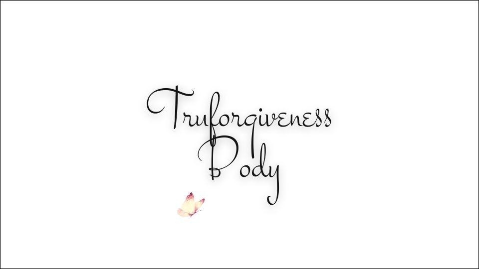 Truforgiveness Body