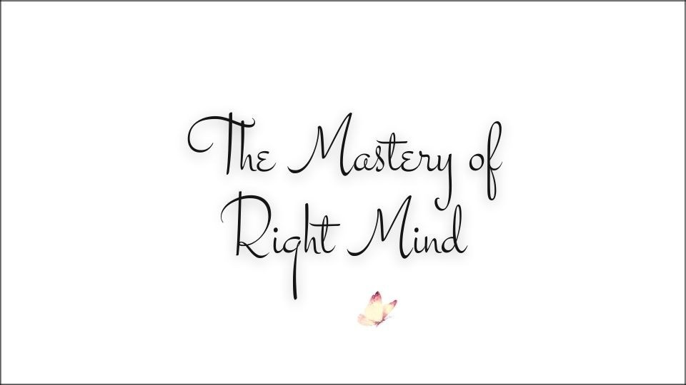 The Mastery of Right Mind