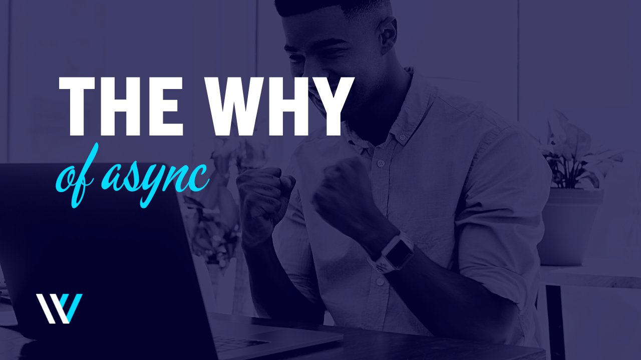 The WHY of async