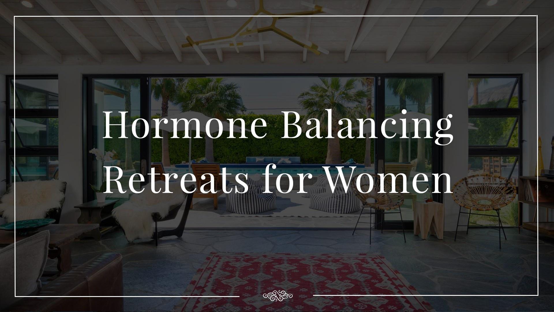 Hormone Balancing Retreats