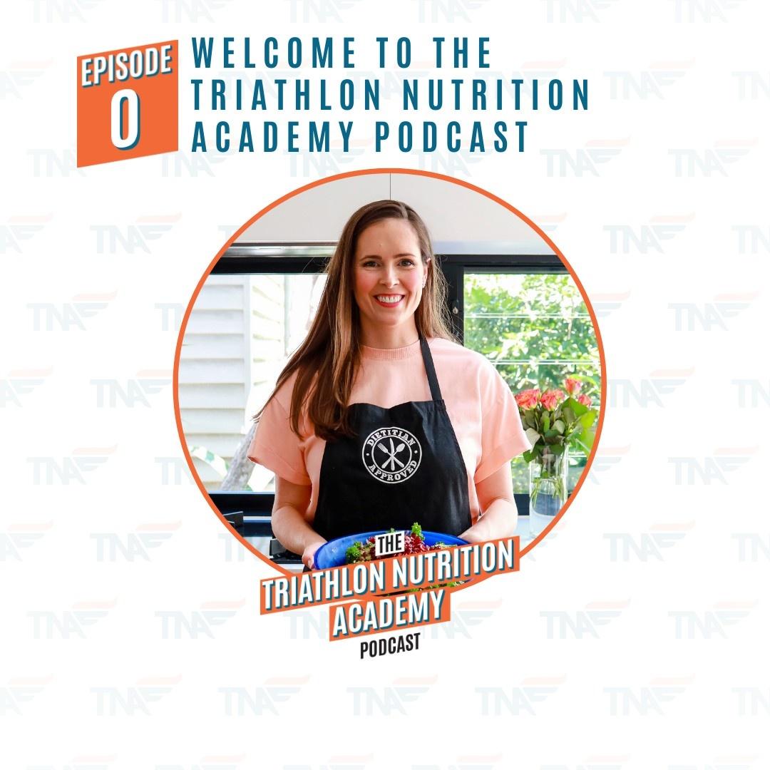 Episode 0 - Triathlon Nutrition Academy Podcast