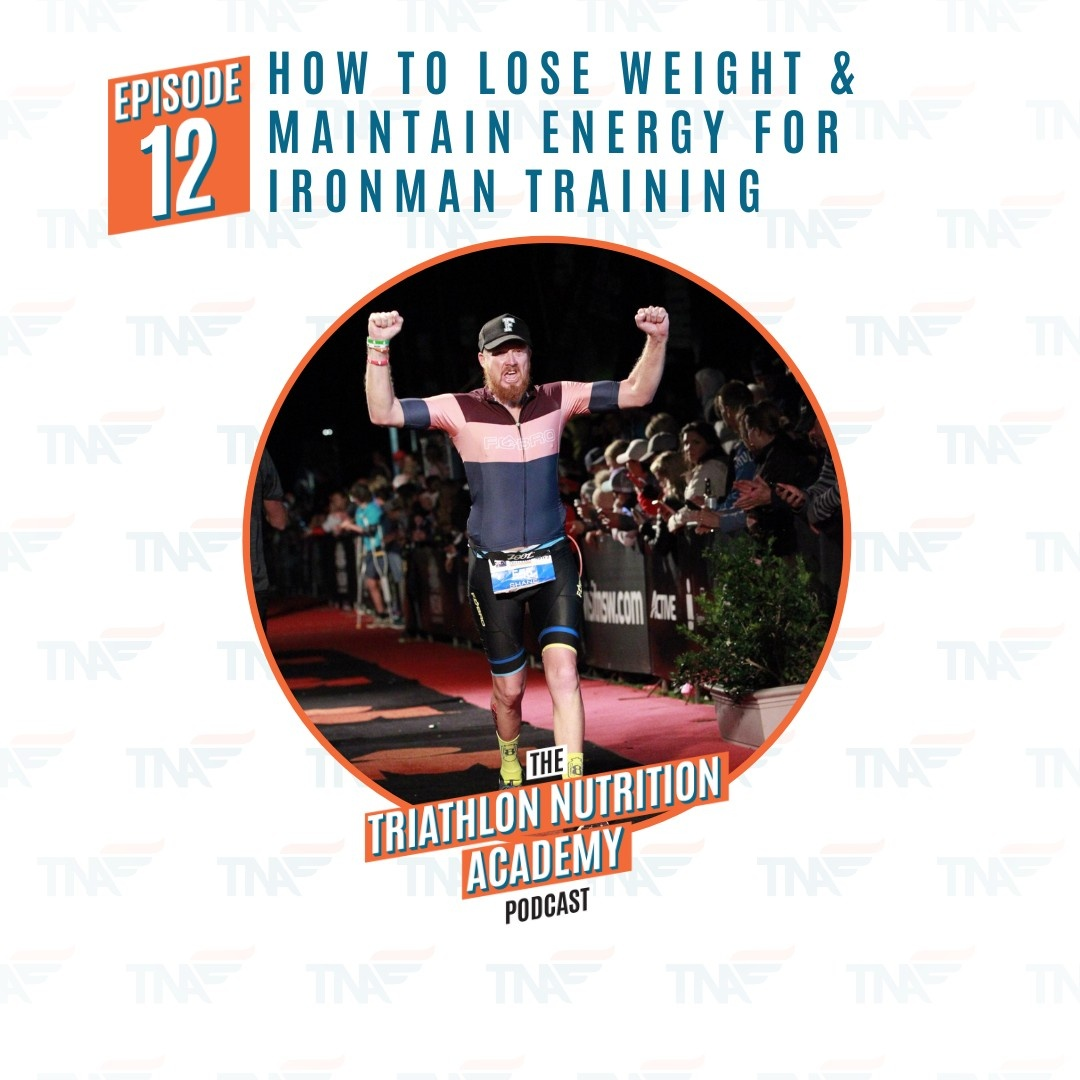 Episode 12 - How to Lose Weight & Maintain Energy for Ironman Training