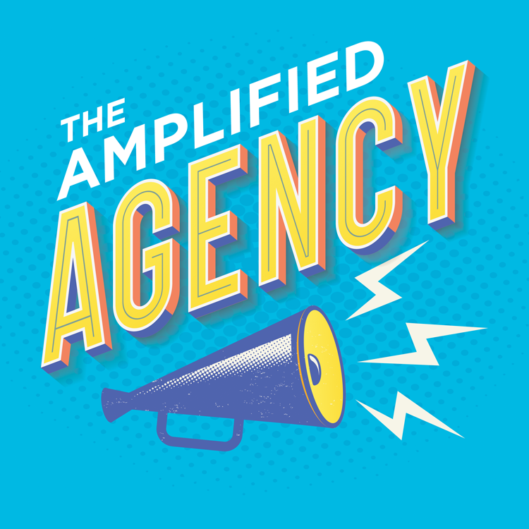 Amplified Agency podcast cover art featuring the words The Amplified Agency with a blue megaphone on a teal bakground