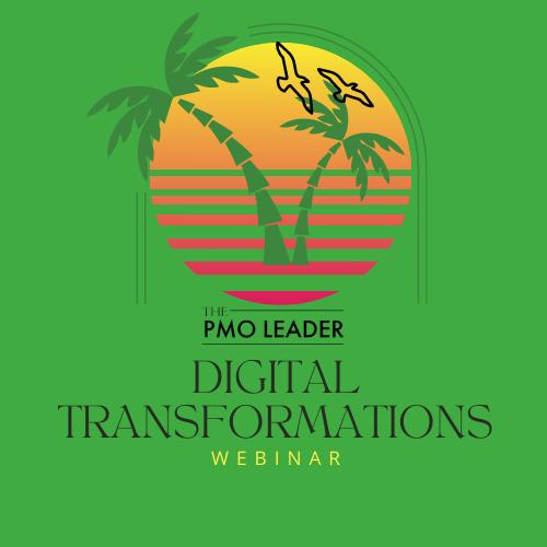 Digital Transformations Webinar series presented by The PMO Leader