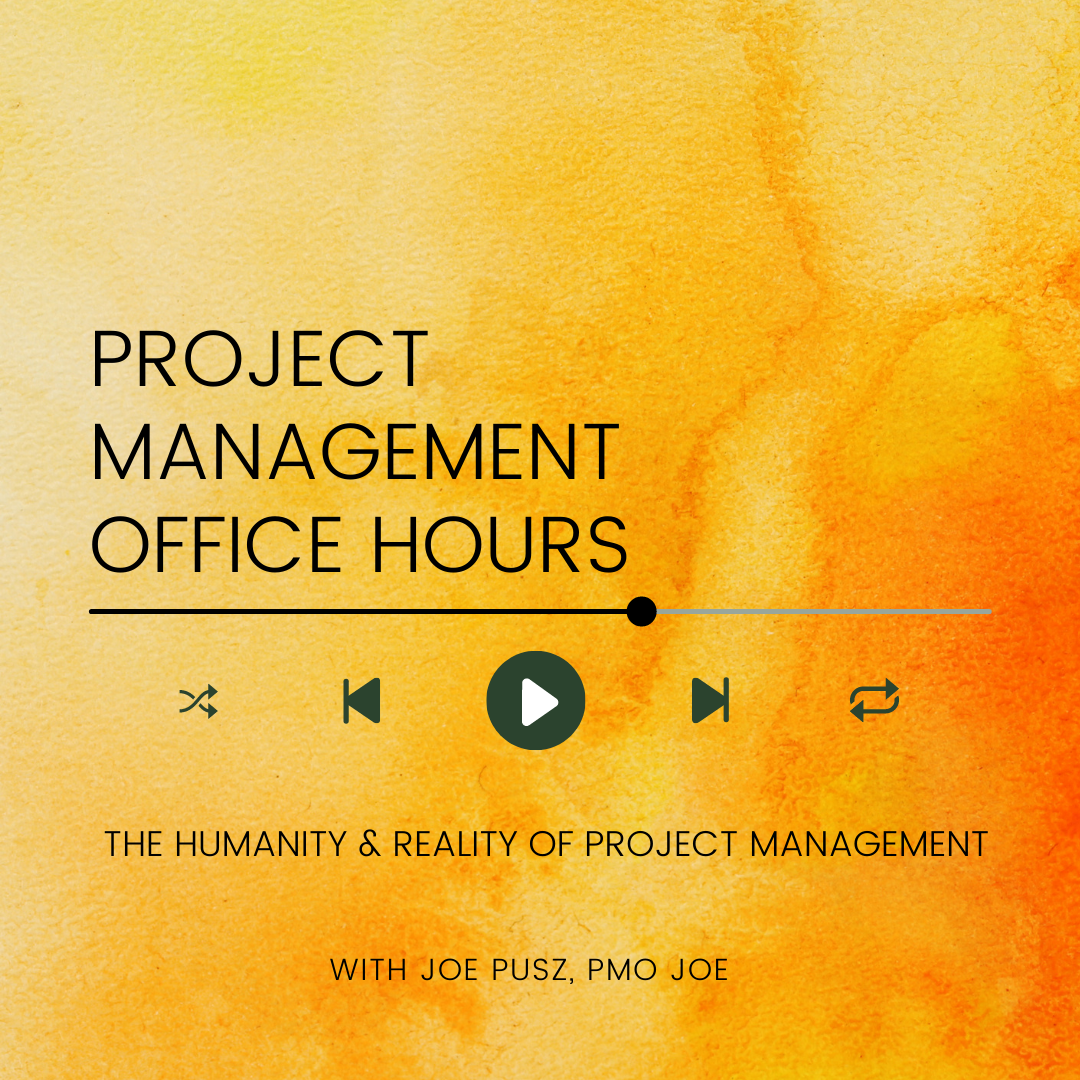Project Management Office Hours hosted by Joe Pusz and sponsored by The PMO Squad