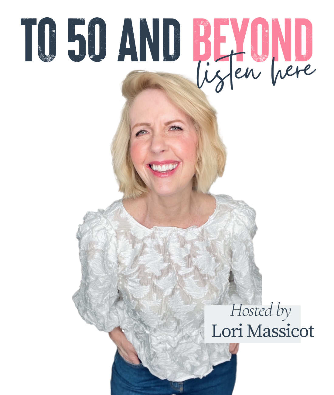 Blonde hair woman, white blouse and jeans smiling. To 50 and Beyond Podcast Host Lori Massicot.
