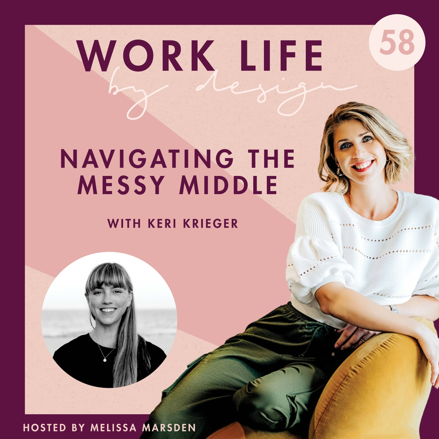 Navigating the Messy Middle with Keri Krieger   Melissa Marsden Work Life By Design Podcast