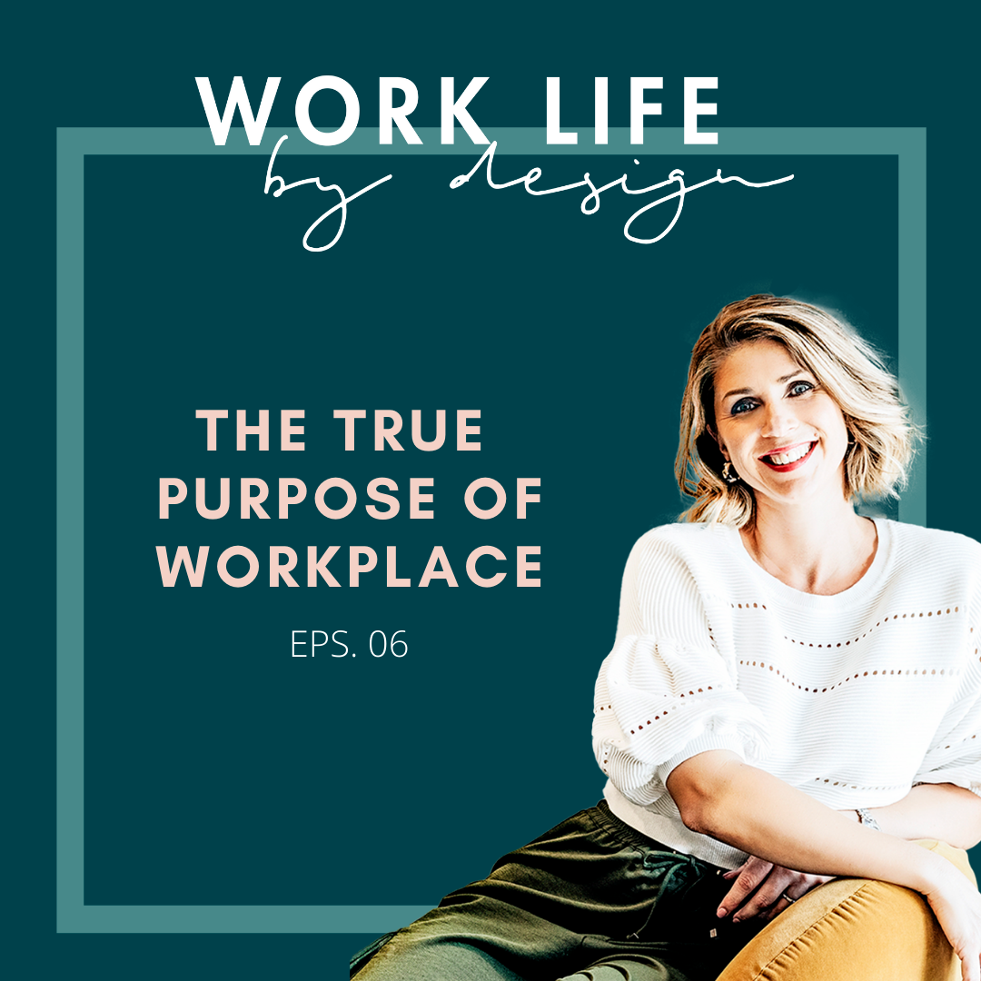 The True purpose of Workplace | Work Life By Design Podcast Melissa Marsden