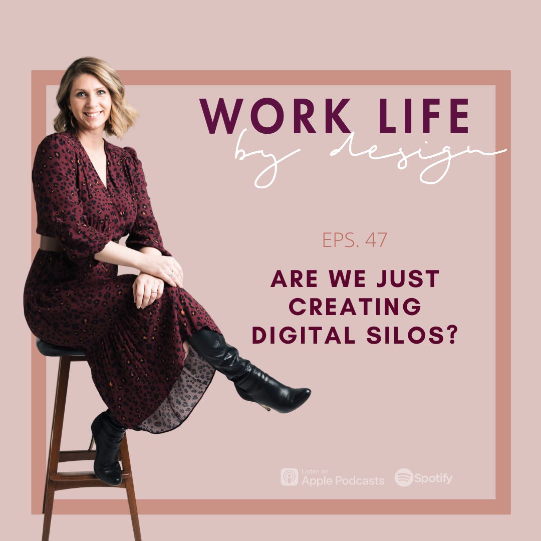 Are we just creating Digital Silo's? | Melissa Marsden Worklife By Design Podcast