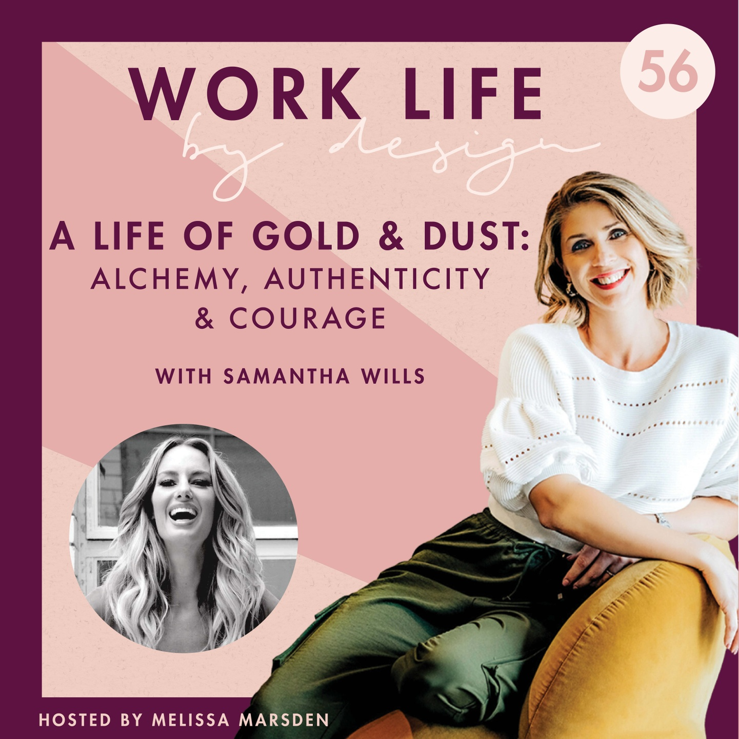 A Life of Gold & Dust: Alchemy, Authenticity & Courage with Samantha Wills   Melissa Marsden Work Life By Design Podcast