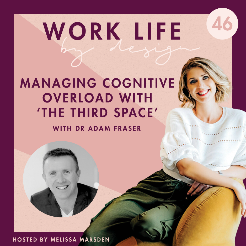 Managing Cognitive Overload with The Third Space with Dr Adam Fraser | Melissa Marsden Worklife By Design Podcast